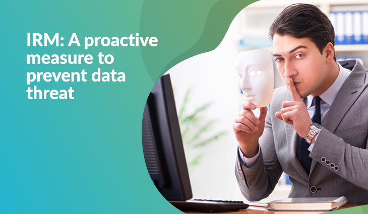 Information Rights Management: A proactive measure to prevent data threat